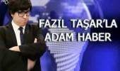 Fazıl Taşar'la Adam Haber