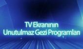 TV ekranlarının unutulmaz gezi programları