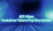 80'li yılların unutulmaz yabancı pop slow şarkıları