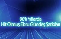 90'lı yıllarda hit olmuş Ebru Gündeş şarkıları