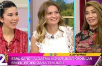 2. Sayfa'ya konuk olan Ebru Şancı Öztürk: Aldatma konusunda kadınlar erkeklerden daha tehlikeli