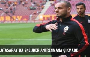 Galatasaray'da Sneijder antrenmana çıkmadı!
