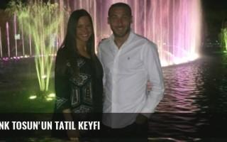 Cenk Tosun'un tatil keyfi
