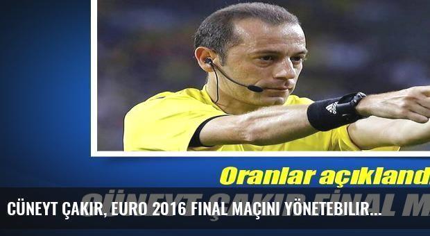 Cüneyt Çakır, EURO 2016 final maçını yönetebilir