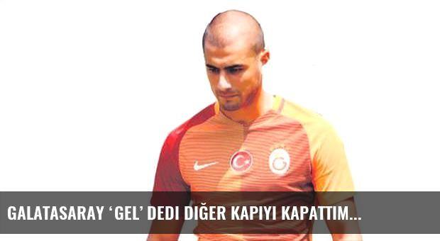 Galatasaray 'gel' dedi diğer kapıyı kapattım