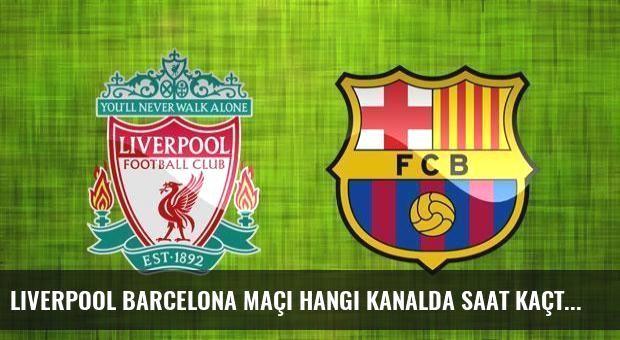 Liverpool Barcelona maçı hangi kanalda saat kaçta yayınlanacak?