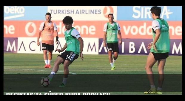 Beşiktaş'ta Süper Kupa provası!