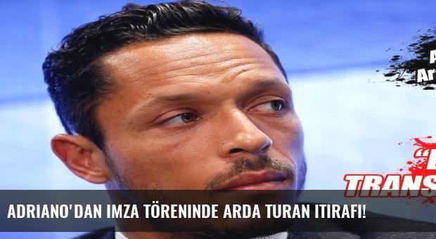 Adriano'dan imza töreninde Arda Turan itirafı!