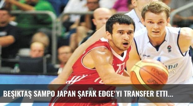 Beşiktaş Sampo Japan Şafak Edge'yi transfer etti