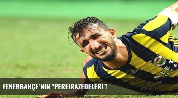 Fenerbahçe'nin 'Pereirazedeleri'!