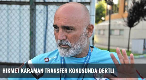 Hikmet Karaman transfer konusunda dertli