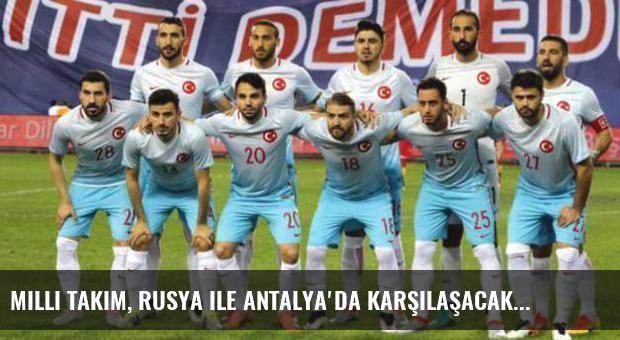 Milli Takım, Rusya ile Antalya'da karşılaşacak