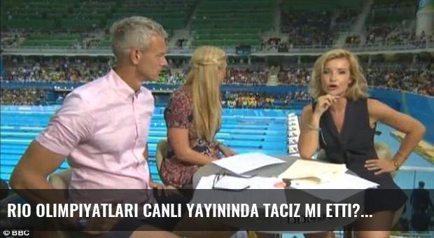 Rio Olimpiyatları canlı yayınında taciz mi etti?