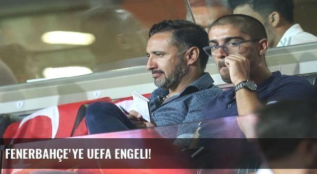 Fenerbahçe'ye UEFA engeli!