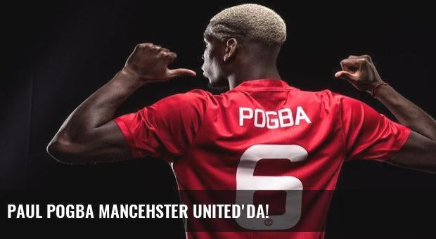 Paul Pogba Mancehster United'da!