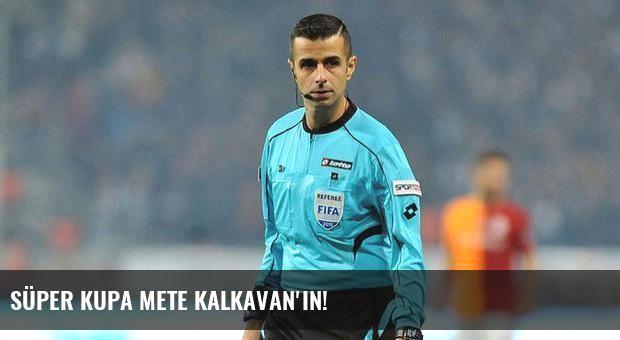 Süper Kupa Mete Kalkavan'ın!