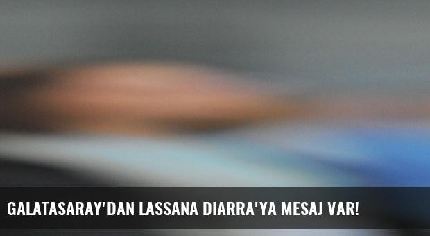 Galatasaray'dan Lassana Diarra'ya mesaj var!