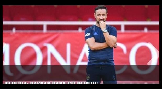 Pereira: Başkan bana git demedi!