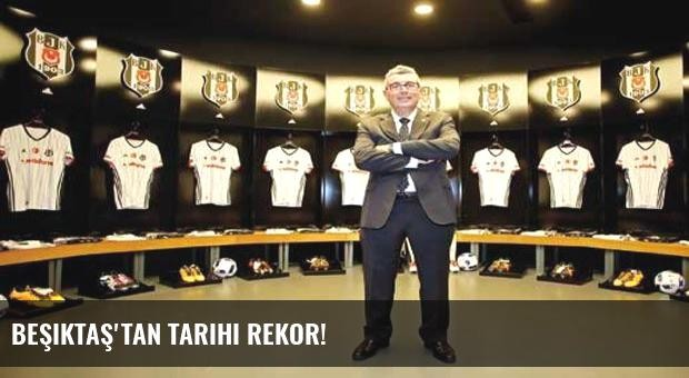 Beşiktaş'tan tarihi rekor!