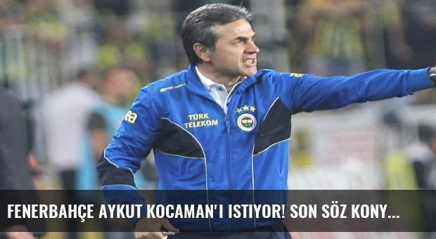 Fenerbahçe Aykut Kocaman'ı istiyor! Son söz Konya'nın...