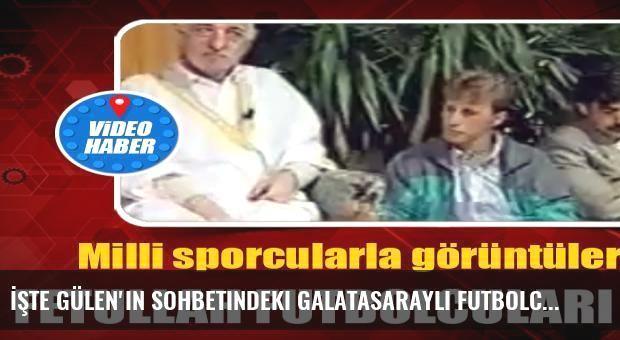 İşte Gülen'in sohbetindeki Galatasaraylı futbolcular