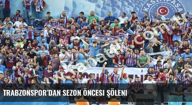 Trabzonspor'dan sezon öncesi şöleni