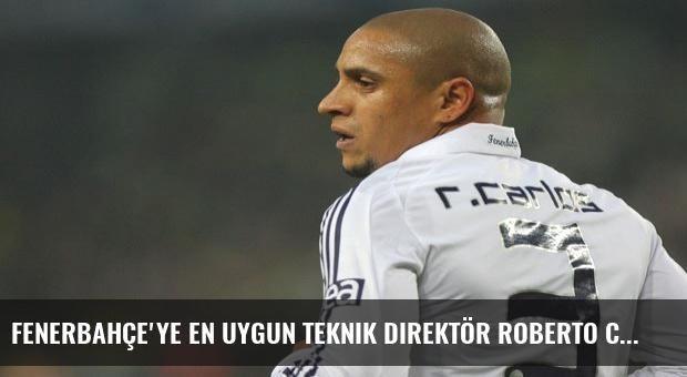 Fenerbahçe'ye en uygun teknik direktör Roberto Carlos