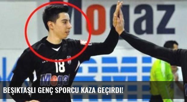 Beşiktaşlı genç sporcu kaza geçirdi!