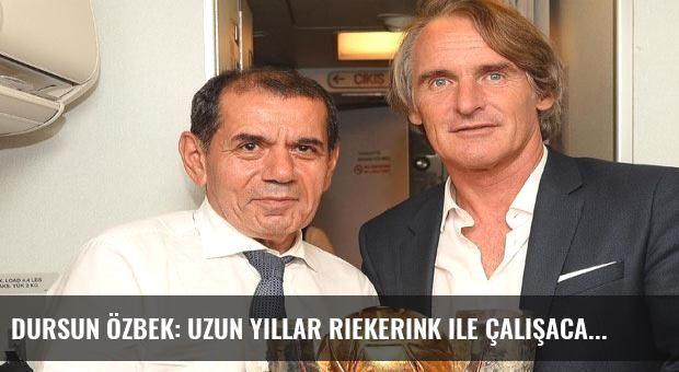 Dursun Özbek: Uzun yıllar Riekerink ile çalışacağız