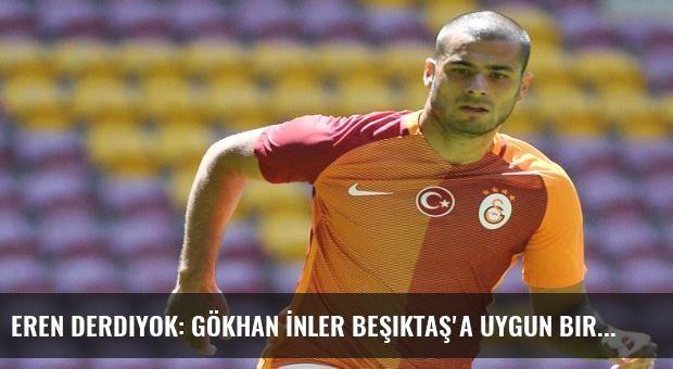 Eren Derdiyok: Gökhan İnler Beşiktaş'a uygun bir futbolcu