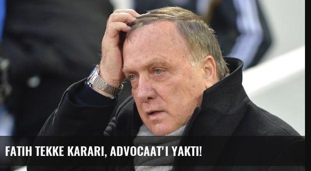 Fatih Tekke kararı, Advocaat'ı yaktı!