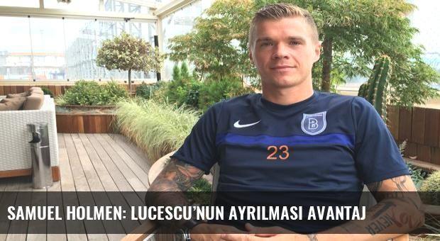 Samuel Holmen: Lucescu'nun ayrılması avantaj