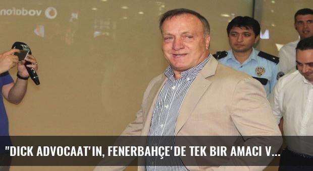 'Dick Advocaat'ın, Fenerbahçe'de tek bir amacı var...'