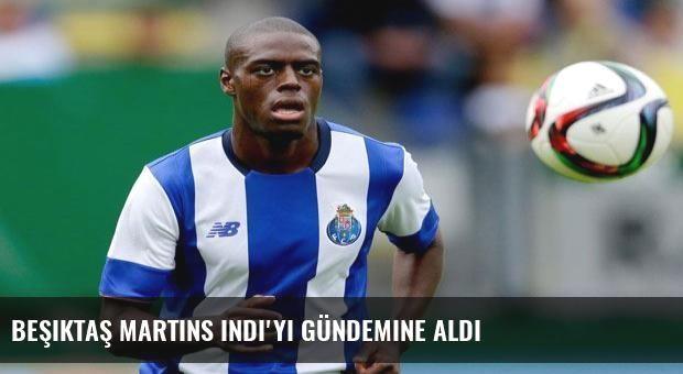 Beşiktaş Martins Indi'yi gündemine aldı