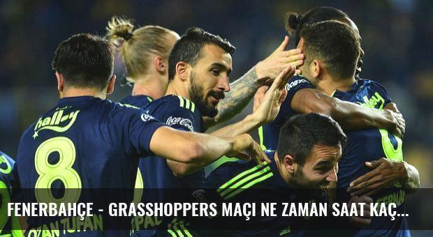 Fenerbahçe - Grasshoppers maçı ne zaman saat kaçta hangi kanalda? (Canlı)