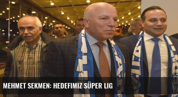Mehmet Sekmen: Hedefimiz Süper Lig