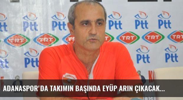 Adanaspor'da takımın başında Eyüp Arın çıkacak