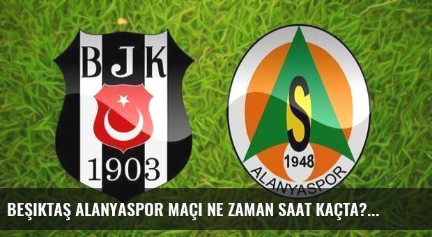 Beşiktaş Alanyaspor maçı ne zaman saat kaçta?