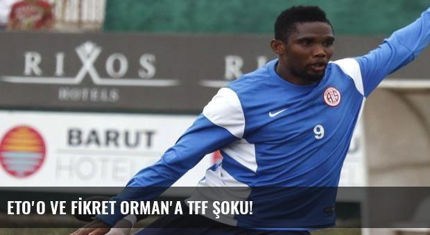 ETO'O VE FİKRET ORMAN'A TFF ŞOKU!