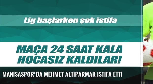 Manisaspor'da Mehmet Altıparmak istifa etti