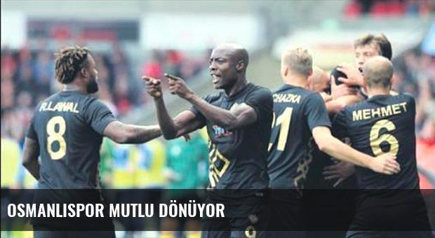Osmanlıspor mutlu dönüyor