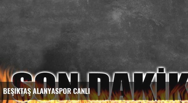 Beşiktaş Alanyaspor canlı