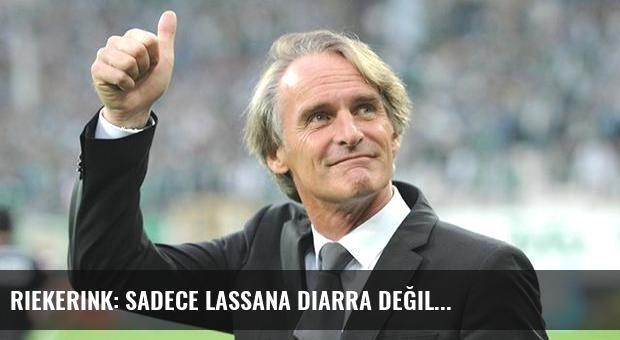 Riekerink: Sadece Lassana Diarra değil...