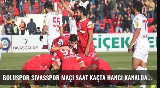 Boluspor Sivasspor maçı saat kaçta hangi kanalda?