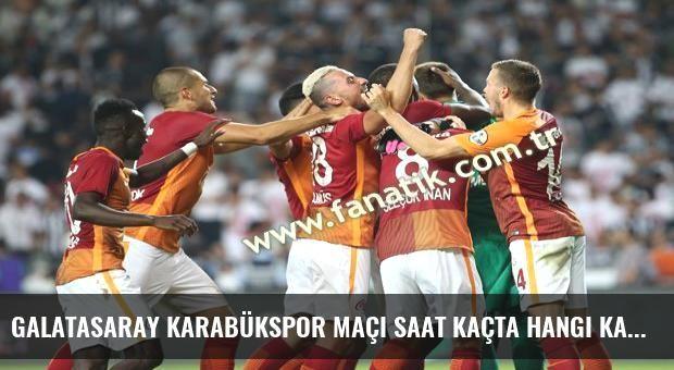 Galatasaray Karabükspor maçı saat kaçta hangi kanalda?