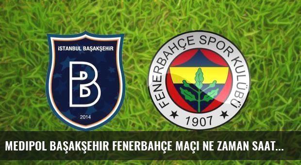 Medipol Başakşehir Fenerbahçe maçı ne zaman saat kaçta?