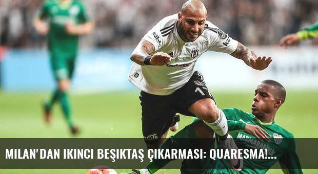 Milan'dan ikinci Beşiktaş çıkarması: Quaresma!