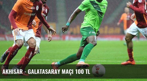 Akhisar - Galatasaray maçı 100 TL