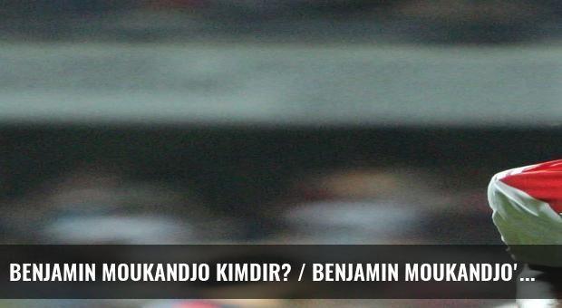 Benjamin Moukandjo kimdir? / Benjamin Moukandjo'nun kariyeri