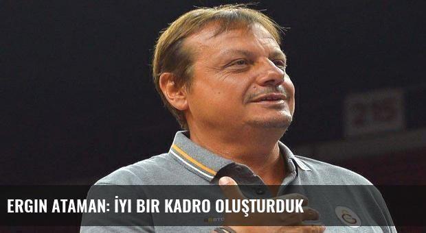 Ergin Ataman: İyi bir kadro oluşturduk